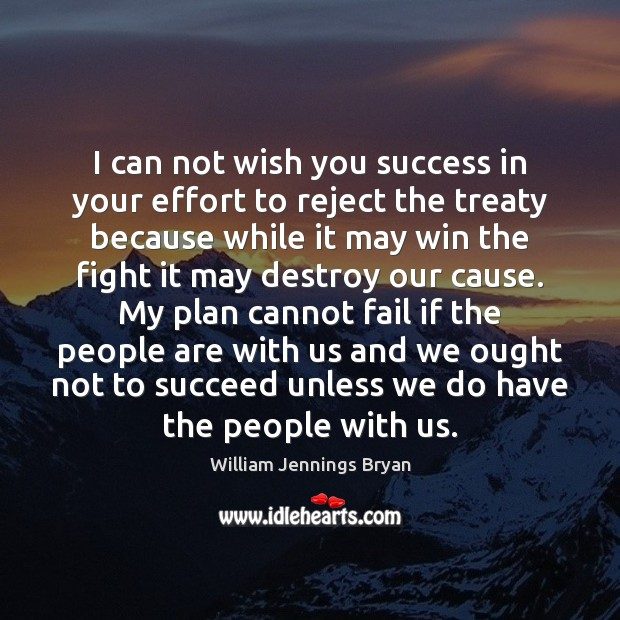 I can not wish you success in your effort to reject the William Jennings Bryan Picture Quote