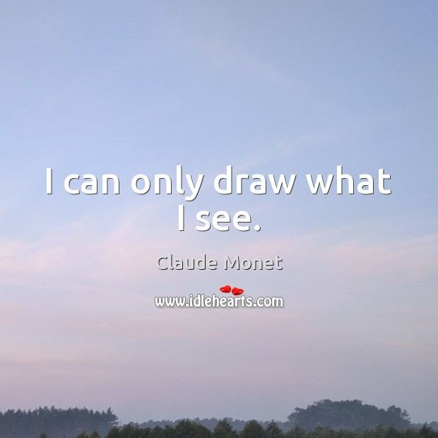 I can only draw what I see. Image