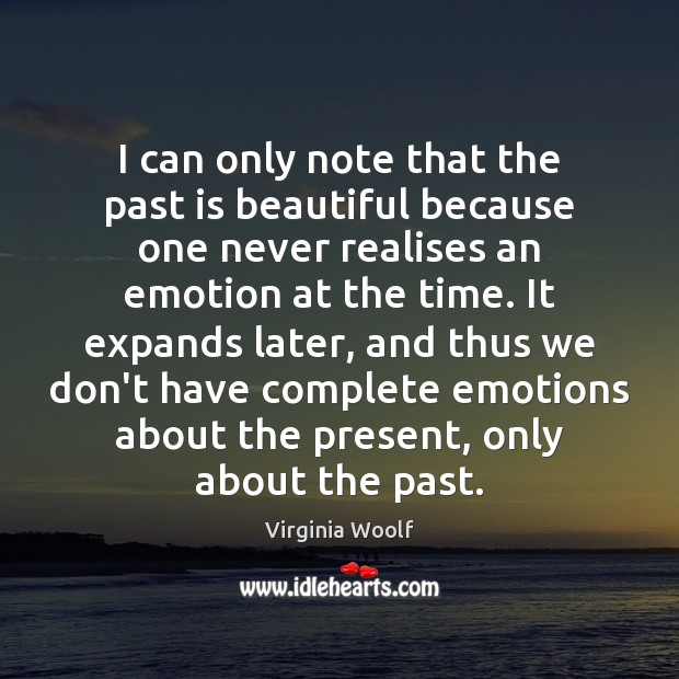 Image, I can only note that the past is beautiful because one never