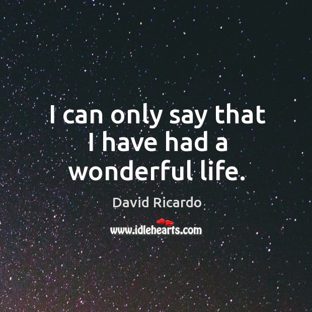 I can only say that I have had a wonderful life. Image