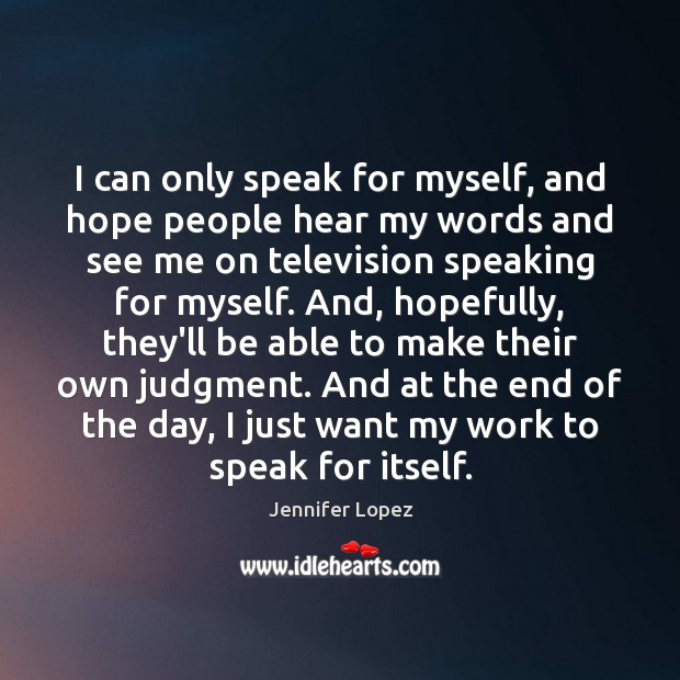 Image, I can only speak for myself, and hope people hear my words