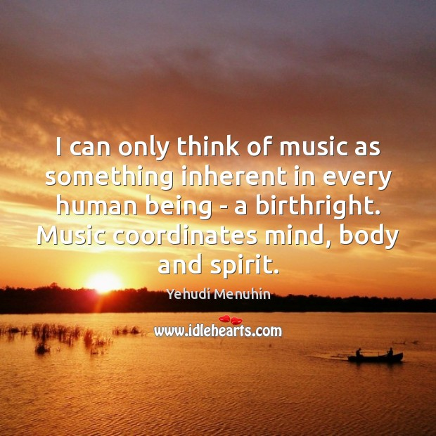 I can only think of music as something inherent in every human Image