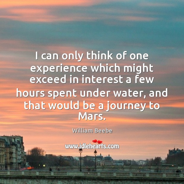 I can only think of one experience which might exceed in interest Image
