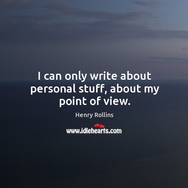 I can only write about personal stuff, about my point of view. Image
