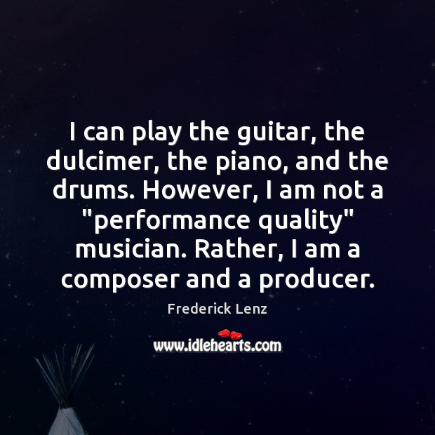 Image, I can play the guitar, the dulcimer, the piano, and the drums.