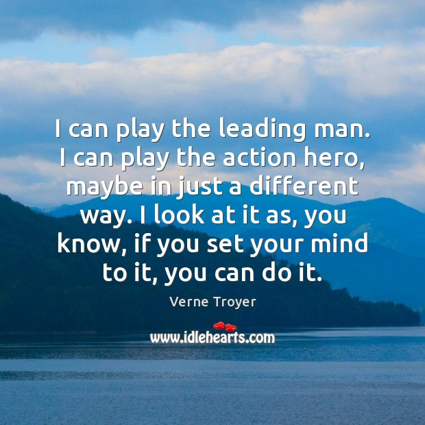Image, I can play the leading man. I can play the action hero,