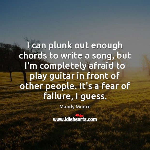 I can plunk out enough chords to write a song, but I'm Mandy Moore Picture Quote