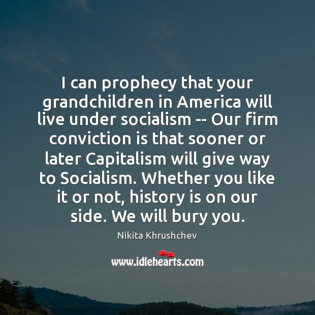 Image, I can prophecy that your grandchildren in America will live under socialism