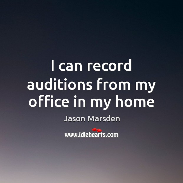 I can record auditions from my office in my home Image