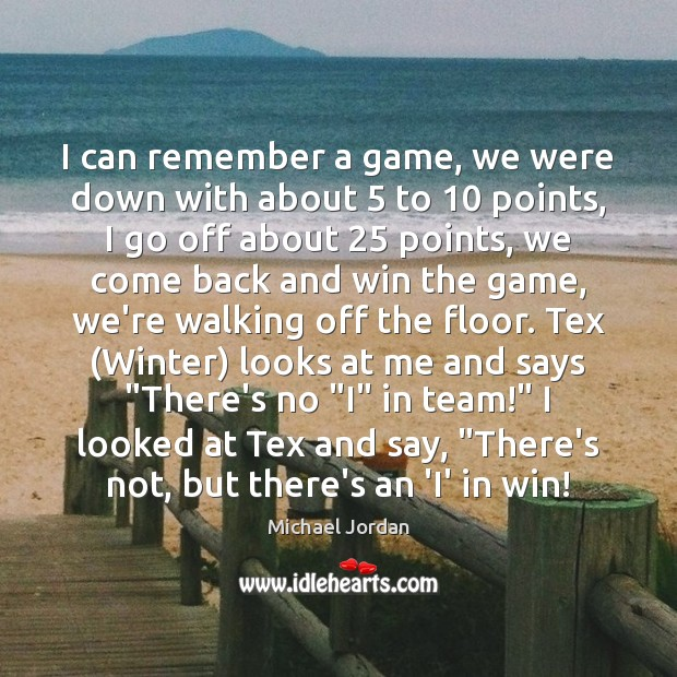 I can remember a game, we were down with about 5 to 10 points, Michael Jordan Picture Quote