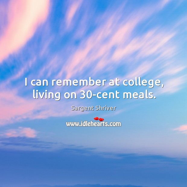 I can remember at college, living on 30-cent meals. Image