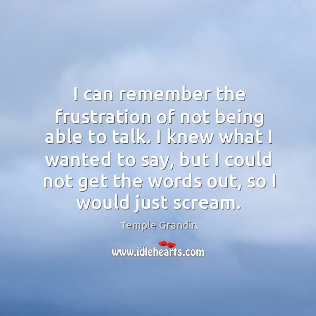I can remember the frustration of not being able to talk. I knew what I wanted to say Image