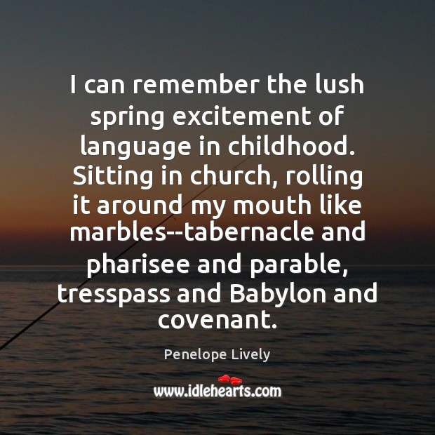I can remember the lush spring excitement of language in childhood. Sitting Image
