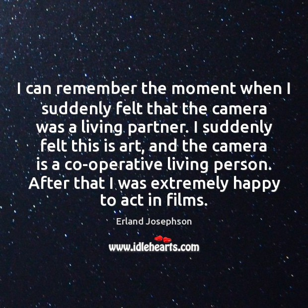 Image, I can remember the moment when I suddenly felt that the camera