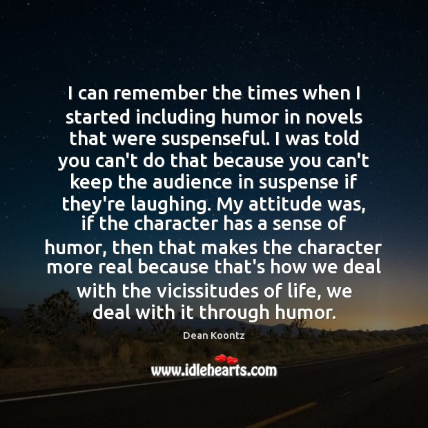 I can remember the times when I started including humor in novels Dean Koontz Picture Quote