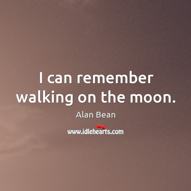 I can remember walking on the moon. Image