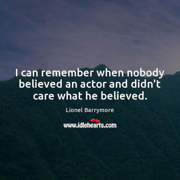 I can remember when nobody believed an actor and didn't care what he believed. Image