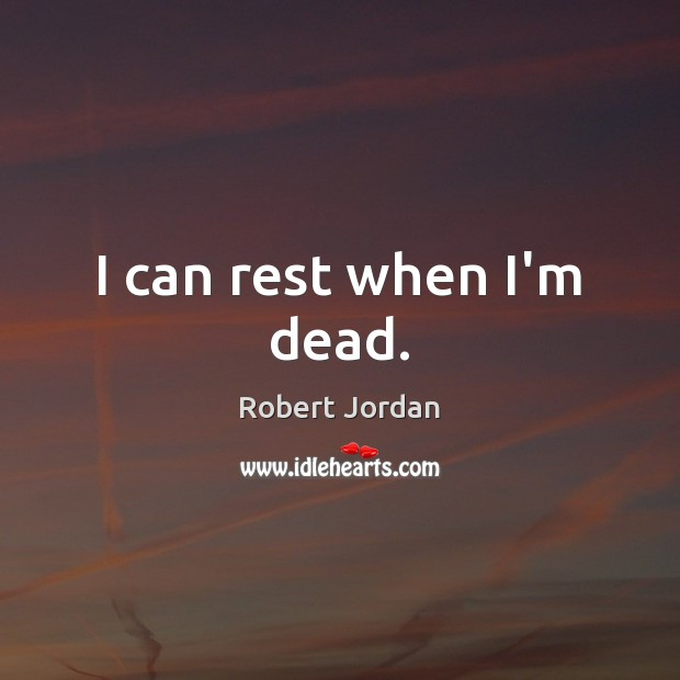 I can rest when I'm dead. Image