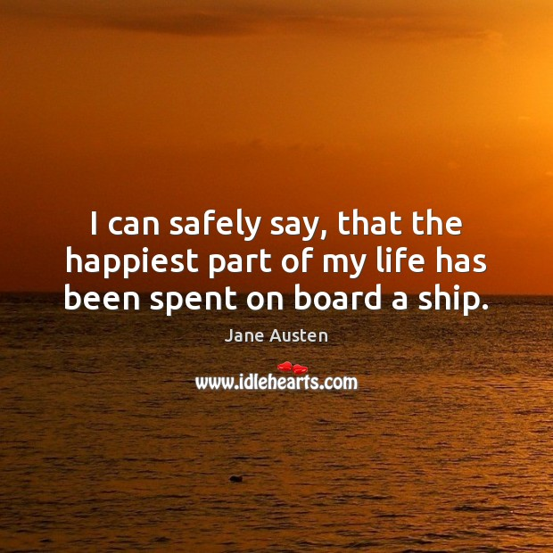 I can safely say, that the happiest part of my life has been spent on board a ship. Image