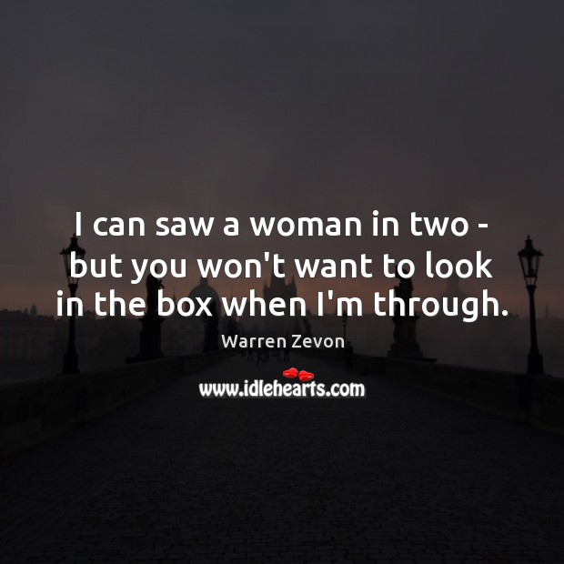 I can saw a woman in two – but you won't want to look in the box when I'm through. Image