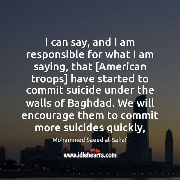 I can say, and I am responsible for what I am saying, Image