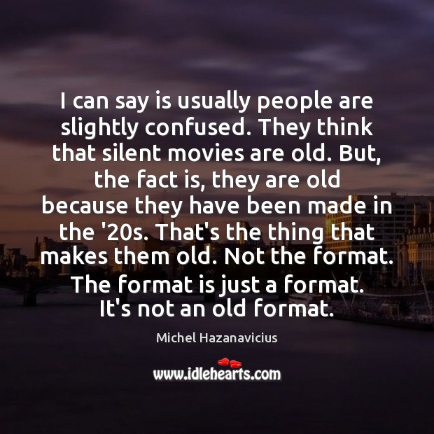 I can say is usually people are slightly confused. They think that Michel Hazanavicius Picture Quote