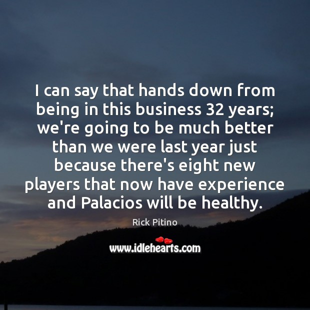 I can say that hands down from being in this business 32 years; Business Quotes Image