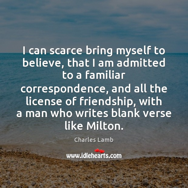 Image, I can scarce bring myself to believe, that I am admitted to
