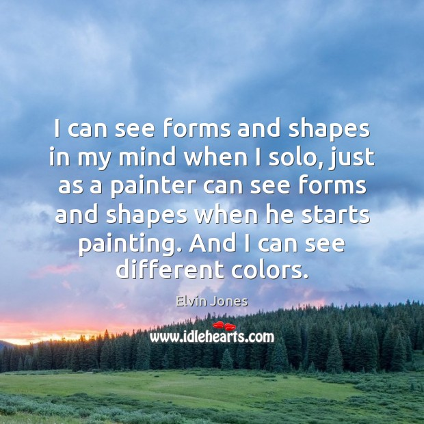 I can see forms and shapes in my mind when I solo, Image