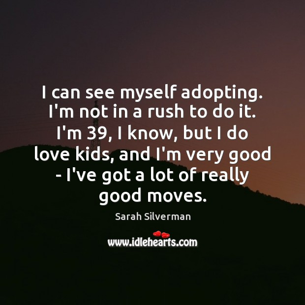 I can see myself adopting. I'm not in a rush to do Image