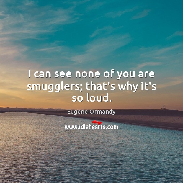 Image, I can see none of you are smugglers; that's why it's so loud.