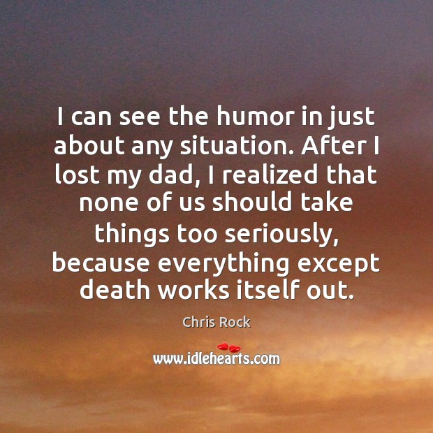I can see the humor in just about any situation. After I Chris Rock Picture Quote