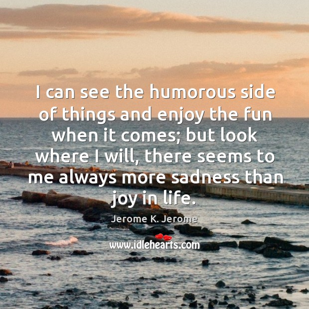 I can see the humorous side of things and enjoy the fun when it comes; but look where I will Image