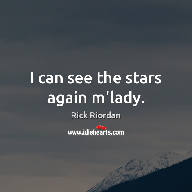 I can see the stars again m'lady. Image