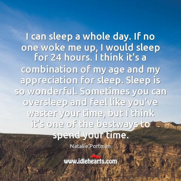 I can sleep a whole day. If no one woke me up, Sleep Quotes Image