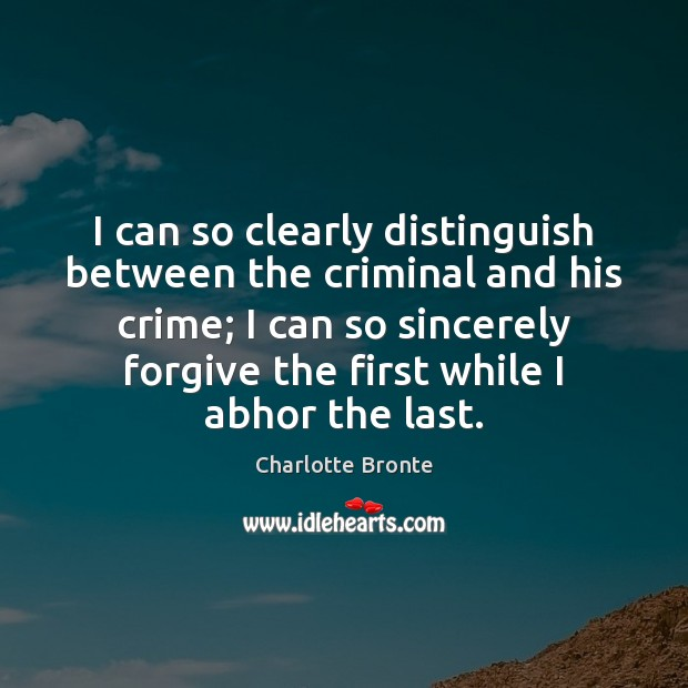 Image, I can so clearly distinguish between the criminal and his crime; I