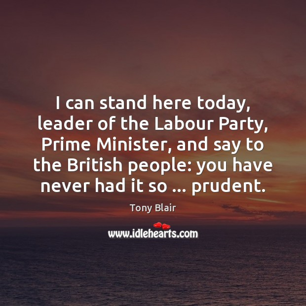Image, I can stand here today, leader of the Labour Party, Prime Minister,