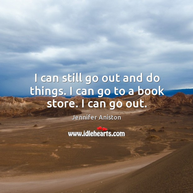 I can still go out and do things. I can go to a book store. I can go out. Image
