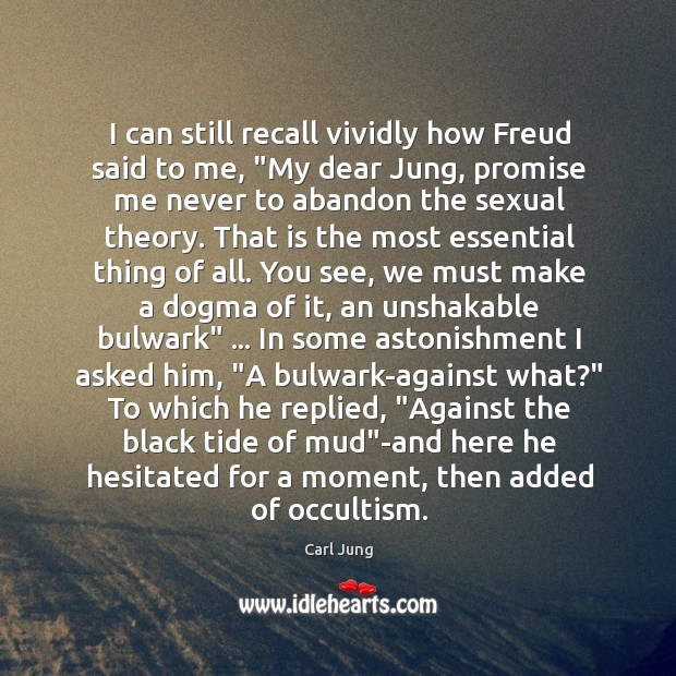 """Image, I can still recall vividly how Freud said to me, """"My dear"""