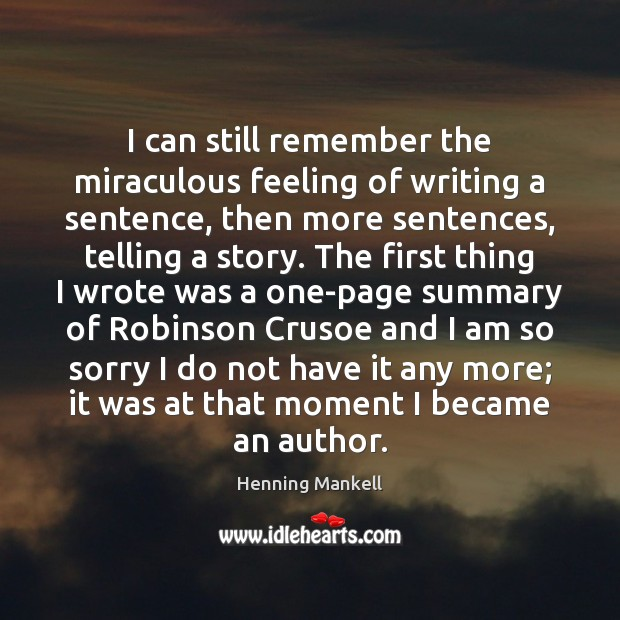I can still remember the miraculous feeling of writing a sentence, then Image