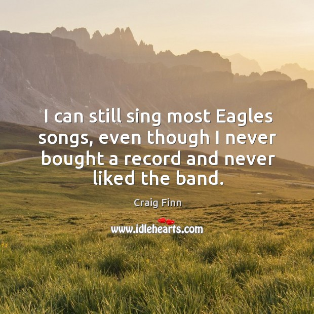 Image, I can still sing most Eagles songs, even though I never bought
