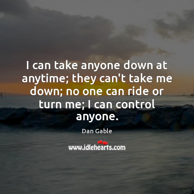I can take anyone down at anytime; they can't take me down; Image