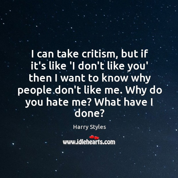 I can take critism, but if it's like 'I don't like you' Image