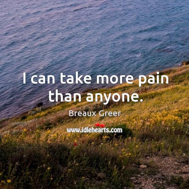 Image, I can take more pain than anyone.