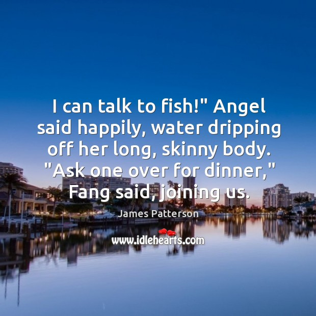 """I can talk to fish!"""" Angel said happily, water dripping off her Image"""