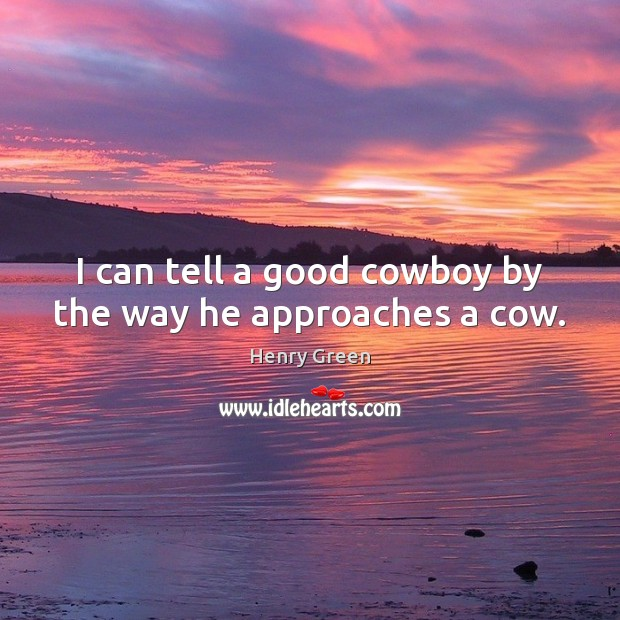 I can tell a good cowboy by the way he approaches a cow. Image
