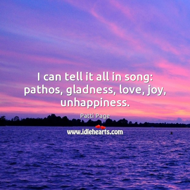 I can tell it all in song: pathos, gladness, love, joy, unhappiness. Image