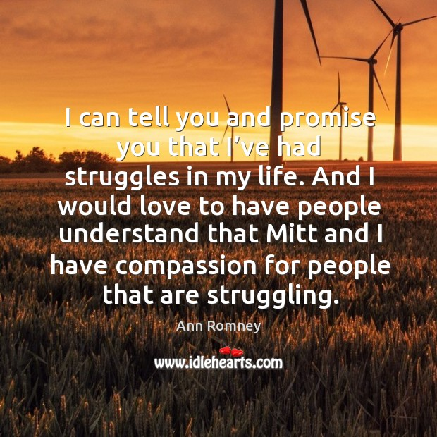 I can tell you and promise you that I've had struggles in my life. And I would love to have people understand Image