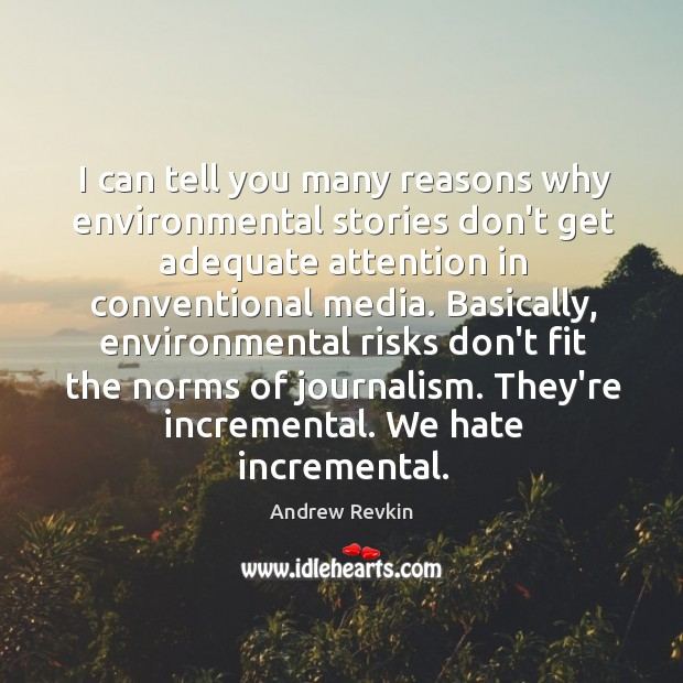 Image, I can tell you many reasons why environmental stories don't get adequate