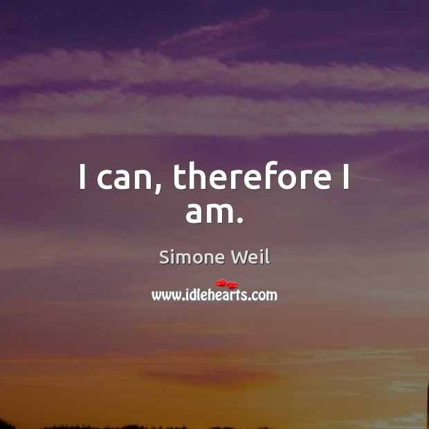 I can, therefore I am. Image